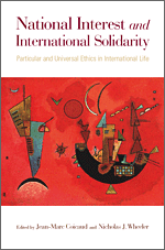 National Interest and International Solidarity: Particular and Universal Ethics in International Life
